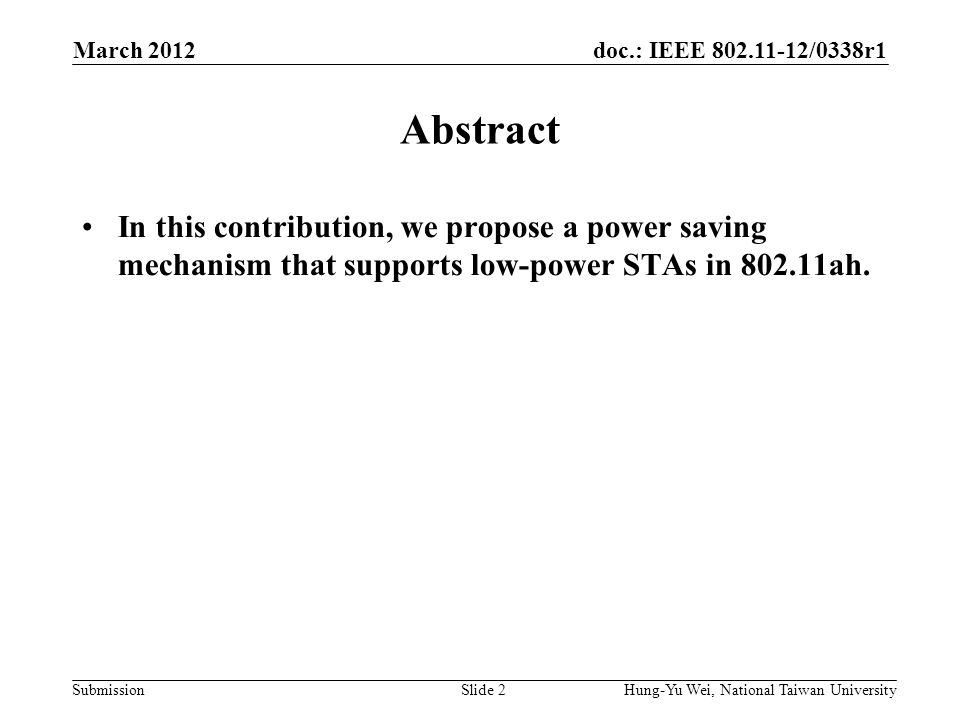 doc.: IEEE 802.11-12/0338r1 Submission Abstract In this contribution, we propose a power saving mechanism that supports low-power STAs in 802.11ah.