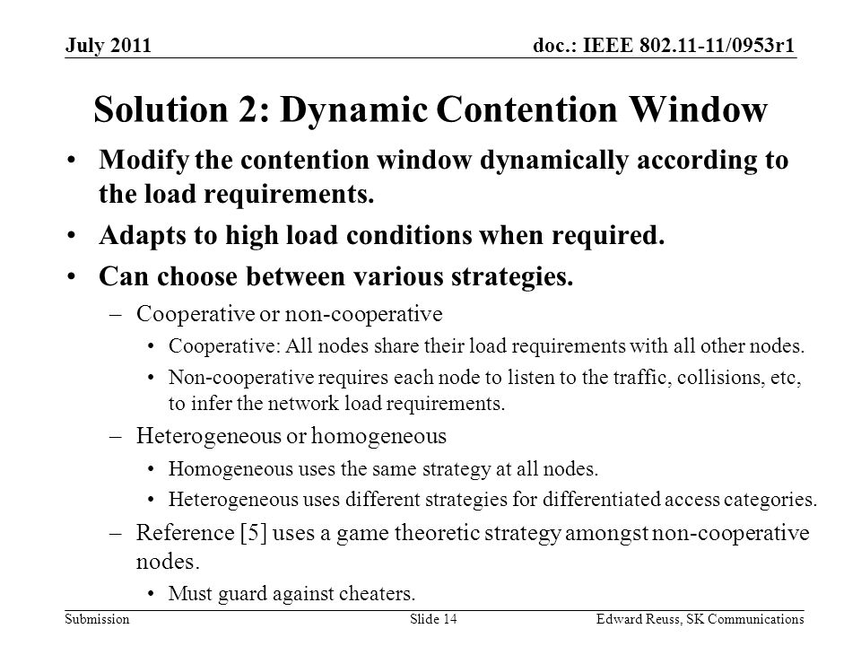doc.: IEEE 802.11-11/0953r1 Submission Solution 2: Dynamic Contention Window Modify the contention window dynamically according to the load requirements.