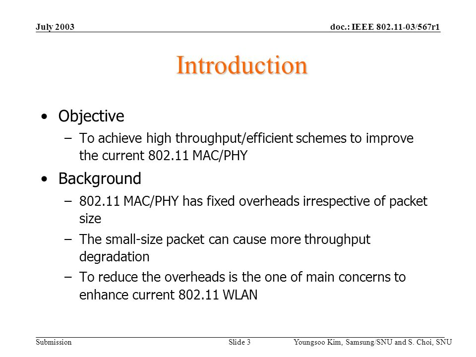 doc.: IEEE 802.11-03/567r1 Submission July 2003 Youngsoo Kim, Samsung/SNU and S. Choi, SNU Slide 3 Introduction Objective –To achieve high throughput/