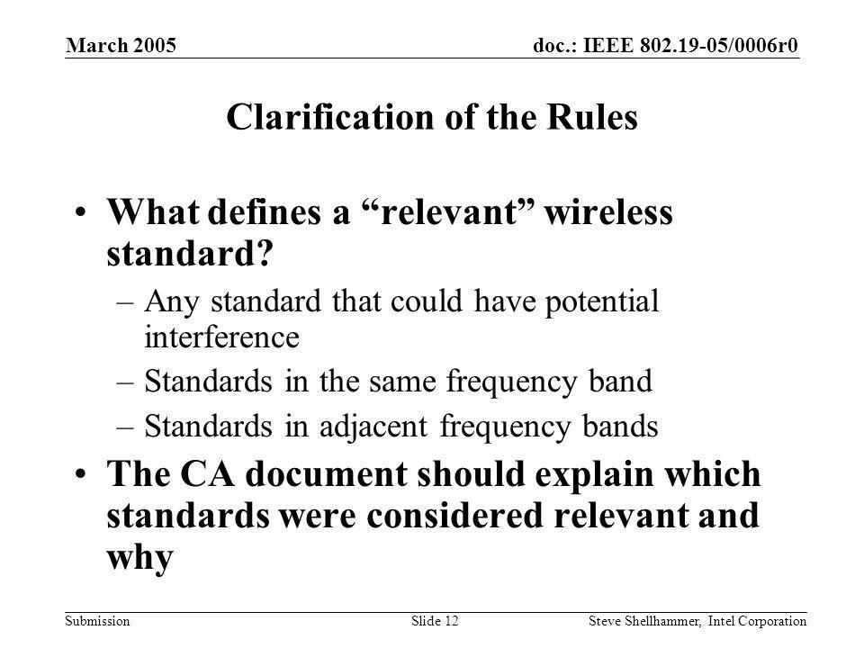 doc.: IEEE 802.19-05/0006r0 Submission March 2005 Steve Shellhammer, Intel CorporationSlide 12 Clarification of the Rules What defines a relevant wireless standard.