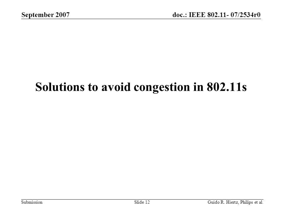doc.: IEEE 802.11- 07/2534r0 Submission Solutions to avoid congestion in 802.11s September 2007 Guido R.
