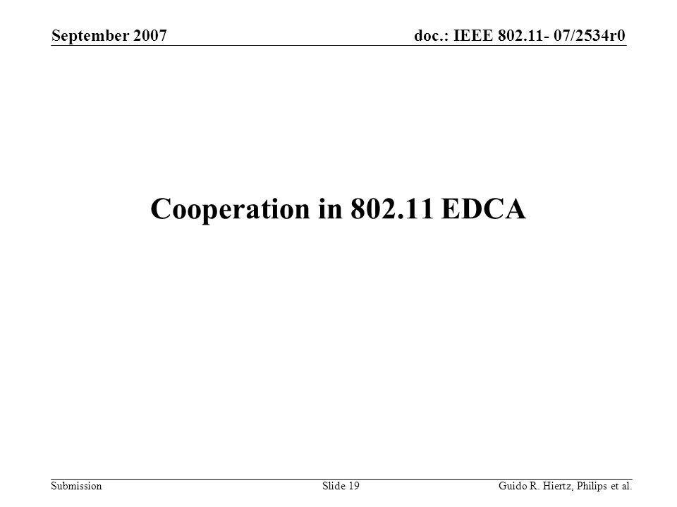 doc.: IEEE 802.11- 07/2534r0 Submission Cooperation in 802.11 EDCA September 2007 Guido R.