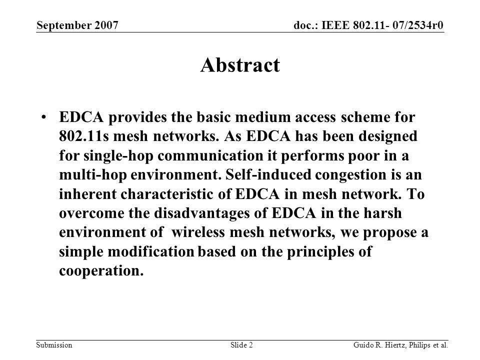 doc.: IEEE 802.11- 07/2534r0 Submission Abstract EDCA provides the basic medium access scheme for 802.11s mesh networks.