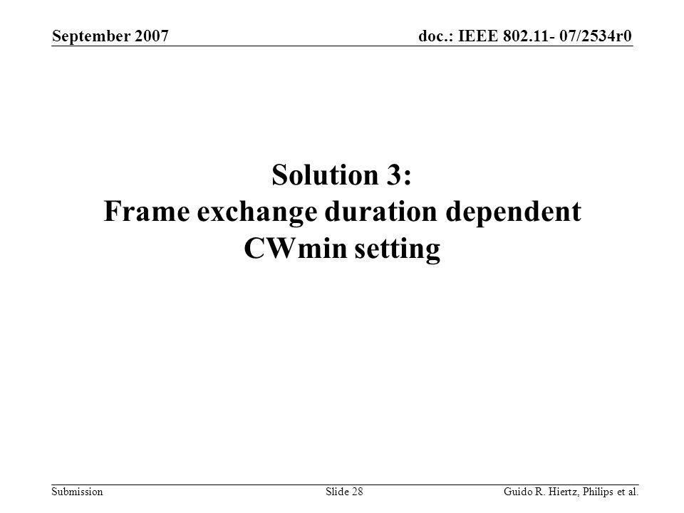 doc.: IEEE 802.11- 07/2534r0 Submission Solution 3: Frame exchange duration dependent CWmin setting September 2007 Guido R.