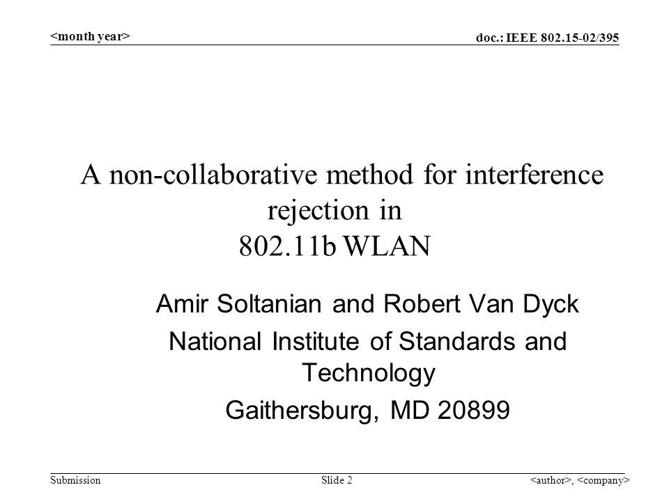 doc.: IEEE 802.15-02/395 Submission, Slide 2 A non-collaborative method for interference rejection in 802.11b WLAN Amir Soltanian and Robert Van Dyck