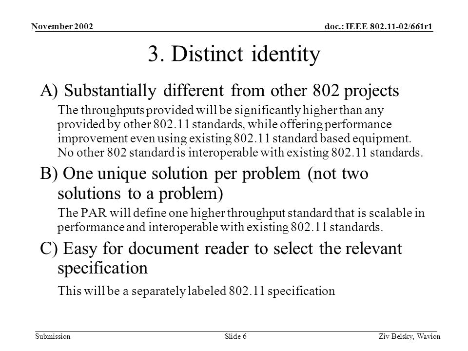 doc.: IEEE 802.11-02/661r1 Submission November 2002 Ziv Belsky, WavionSlide 6 3. Distinct identity A) Substantially different from other 802 projects