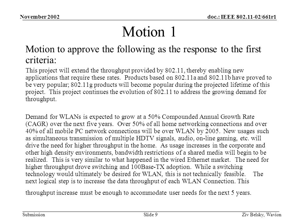 doc.: IEEE 802.11-02/661r1 Submission November 2002 Ziv Belsky, WavionSlide 9 Motion 1 Motion to approve the following as the response to the first criteria: This project will extend the throughput provided by 802.11, thereby enabling new applications that require these rates.