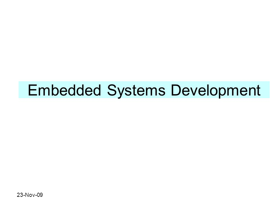 23-Nov-09 Embedded Systems Development