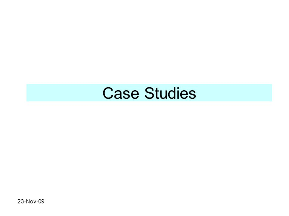 23-Nov-09 Case Studies