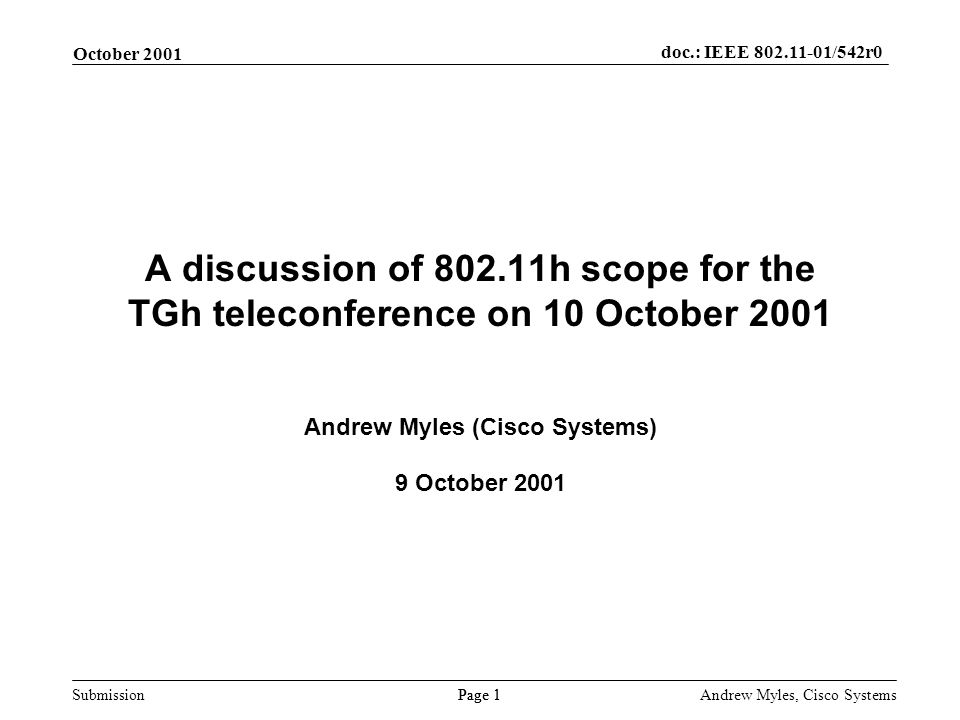 Submission Page 1 October 2001 doc.: IEEE 802.11-01/542r0 Andrew Myles, Cisco Systems A discussion of 802.11h scope for the TGh teleconference on 10 October 2001 Andrew Myles (Cisco Systems) 9 October 2001