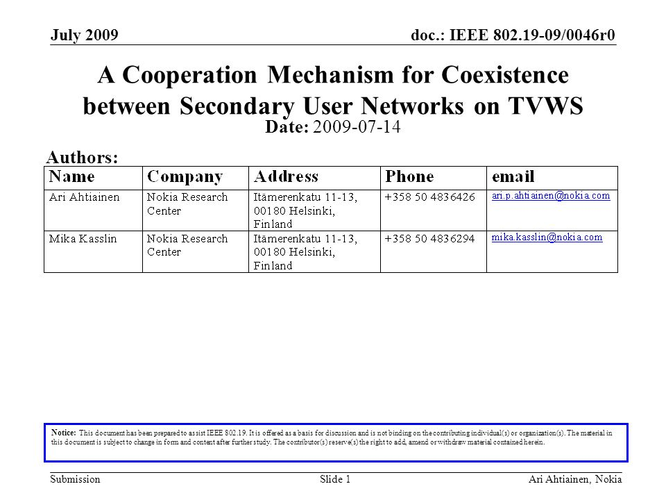 doc.: IEEE 802.19-09/0046r0 Submission July 2009 Ari Ahtiainen, NokiaSlide 1 A Cooperation Mechanism for Coexistence between Secondary User Networks o