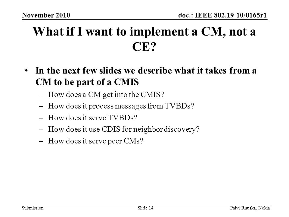 doc.: IEEE 802.19-10/0165r1 Submission What if I want to implement a CM, not a CE.