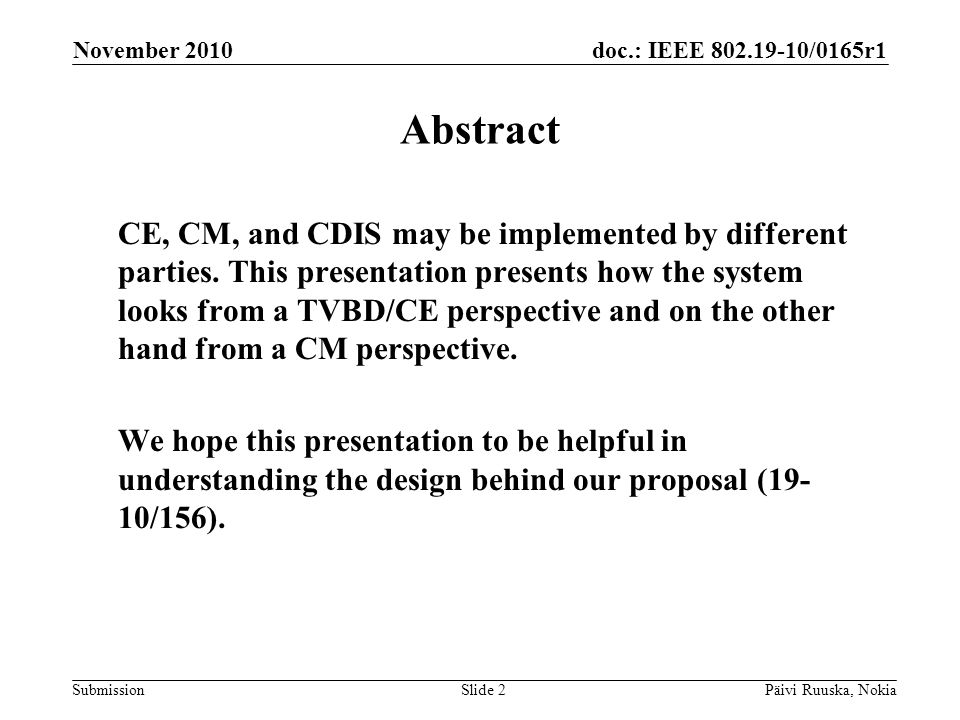 doc.: IEEE 802.19-10/0165r1 SubmissionPäivi Ruuska, NokiaSlide 2 Abstract CE, CM, and CDIS may be implemented by different parties.