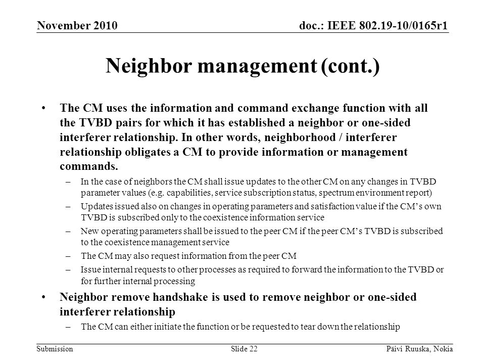 doc.: IEEE 802.19-10/0165r1 Submission Neighbor management (cont.) The CM uses the information and command exchange function with all the TVBD pairs for which it has established a neighbor or one-sided interferer relationship.
