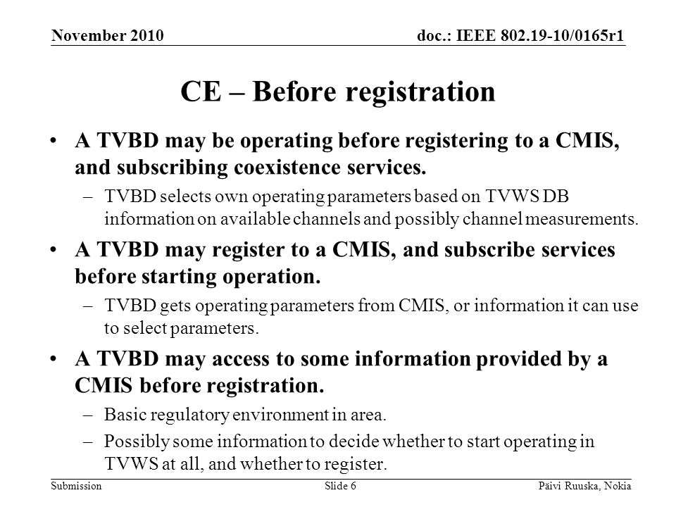 doc.: IEEE 802.19-10/0165r1 Submission CE – Before registration A TVBD may be operating before registering to a CMIS, and subscribing coexistence services.