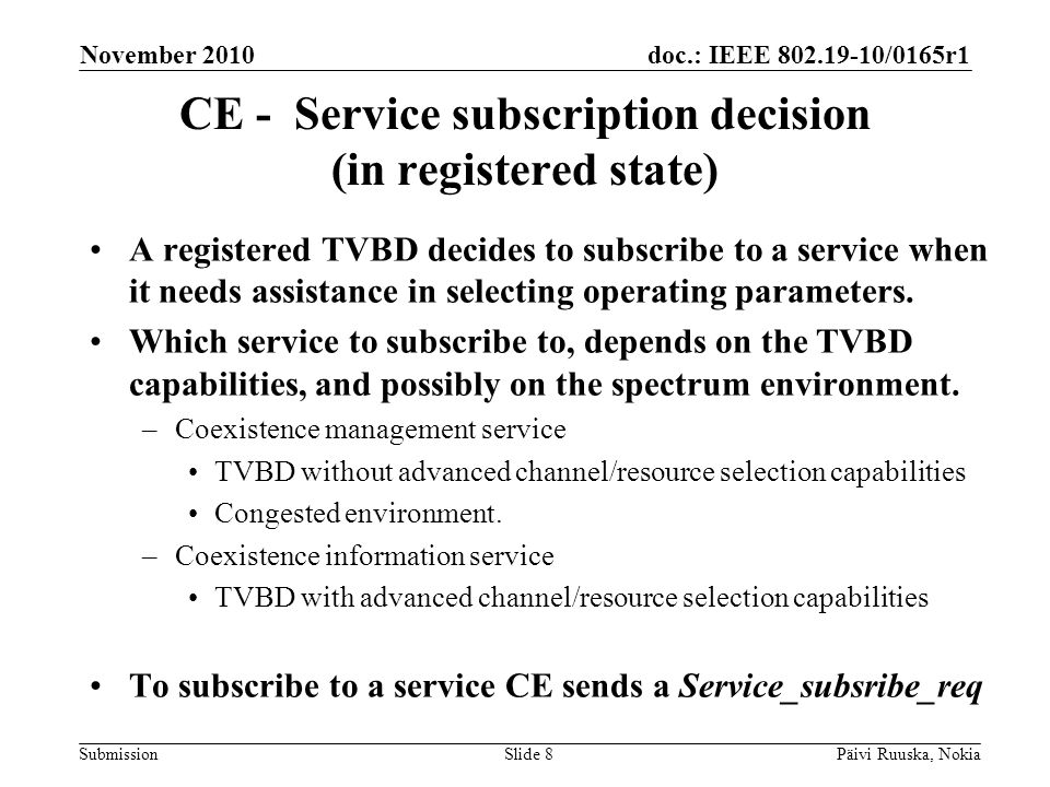 doc.: IEEE 802.19-10/0165r1 Submission CE - Service subscription decision (in registered state) A registered TVBD decides to subscribe to a service when it needs assistance in selecting operating parameters.