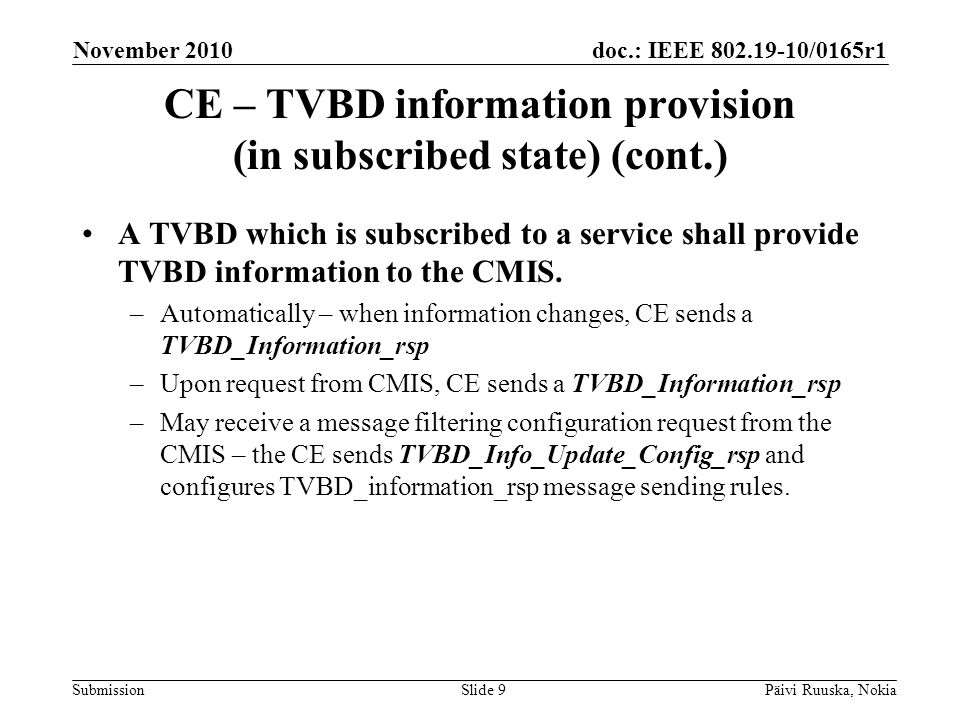 doc.: IEEE 802.19-10/0165r1 Submission CE – TVBD information provision (in subscribed state) (cont.) A TVBD which is subscribed to a service shall provide TVBD information to the CMIS.