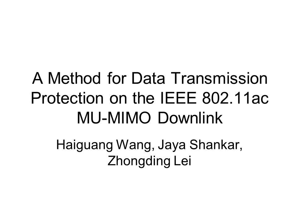 A Method for Data Transmission Protection on the IEEE 802.11ac MU-MIMO Downlink Haiguang Wang, Jaya Shankar, Zhongding Lei
