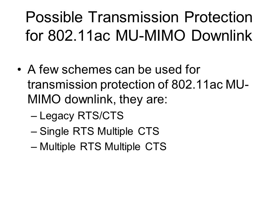 Possible Transmission Protection for 802.11ac MU-MIMO Downlink A few schemes can be used for transmission protection of 802.11ac MU- MIMO downlink, th