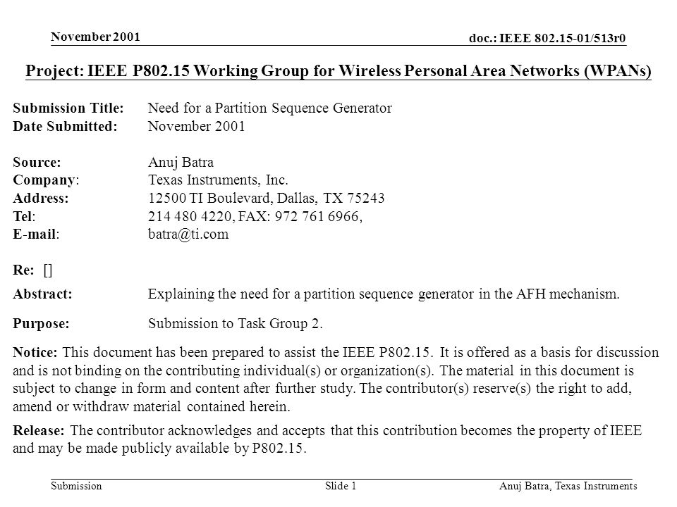 doc.: IEEE 802.15-01/513r0 Submission November 2001 Anuj Batra, Texas InstrumentsSlide 1 Project: IEEE P802.15 Working Group for Wireless Personal Area Networks (WPANs) Submission Title: Need for a Partition Sequence Generator Date Submitted: November 2001 Source:Anuj Batra Company:Texas Instruments, Inc.