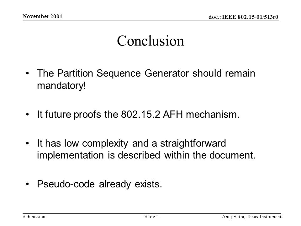 doc.: IEEE /513r0 Submission November 2001 Anuj Batra, Texas InstrumentsSlide 5 Conclusion The Partition Sequence Generator should remain mandatory.