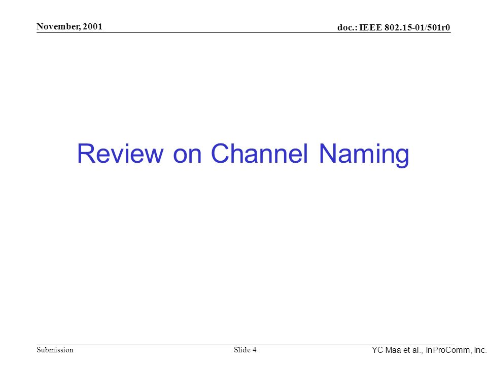 Integrated Programmable Communications, Inc. November, 2001 doc.: IEEE 802.15-01/501r0 Submission Slide 4 YC Maa et al., InProComm, Inc. Review on Cha
