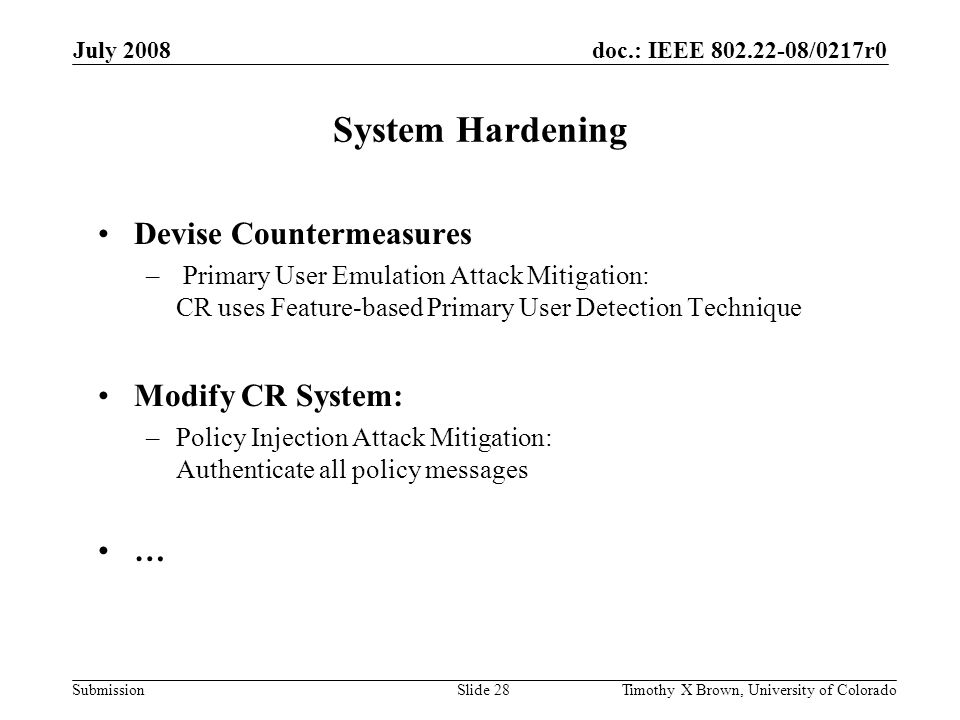 doc.: IEEE 802.22-08/0217r0 Submission July 2008 Timothy X Brown, University of ColoradoSlide 28 System Hardening Devise Countermeasures – Primary Use