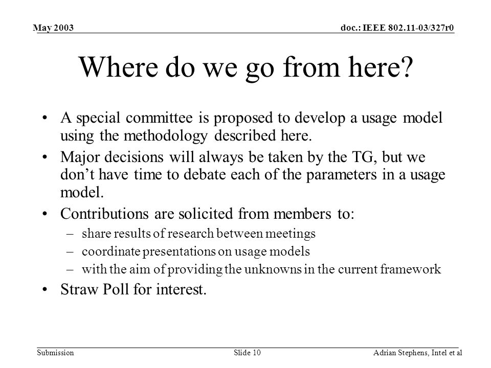 doc.: IEEE 802.11-03/327r0 Submission May 2003 Adrian Stephens, Intel et alSlide 10 Where do we go from here.