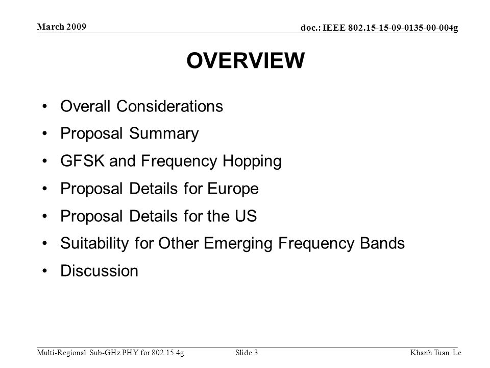 doc.: IEEE 802.15-15-09-0135-00-004g Multi-Regional Sub-GHz PHY for 802.15.4g March 2009 Khanh Tuan LeSlide 3 OVERVIEW Overall Considerations Proposal