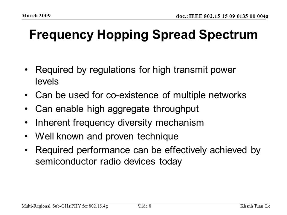 doc.: IEEE 802.15-15-09-0135-00-004g Multi-Regional Sub-GHz PHY for 802.15.4g March 2009 Khanh Tuan LeSlide 8 Frequency Hopping Spread Spectrum Requir