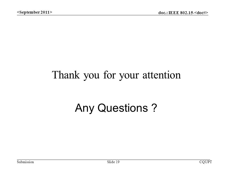 doc.: IEEE Submission CQUPTSlide 19 Thank you for your attention Any Questions