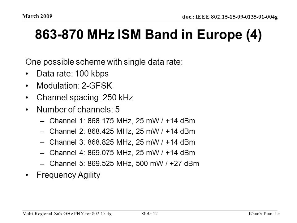doc.: IEEE 802.15-15-09-0135-01-004g Multi-Regional Sub-GHz PHY for 802.15.4g March 2009 Khanh Tuan LeSlide 12 863-870 MHz ISM Band in Europe (4) One