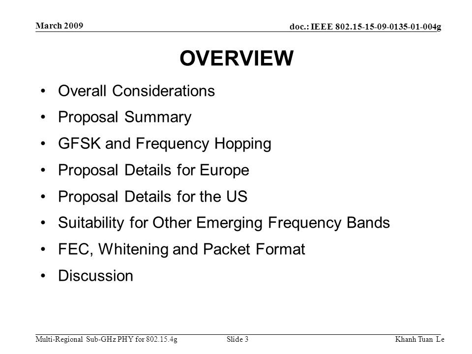 doc.: IEEE 802.15-15-09-0135-01-004g Multi-Regional Sub-GHz PHY for 802.15.4g March 2009 Khanh Tuan LeSlide 3 OVERVIEW Overall Considerations Proposal