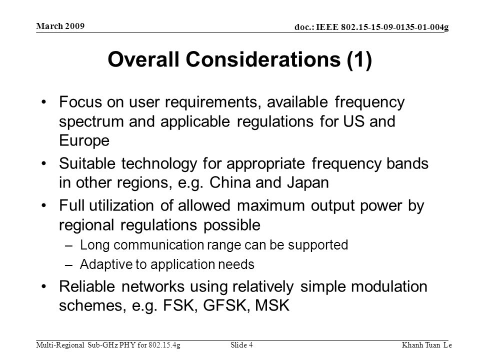 doc.: IEEE 802.15-15-09-0135-01-004g Multi-Regional Sub-GHz PHY for 802.15.4g March 2009 Khanh Tuan LeSlide 4 Overall Considerations (1) Focus on user