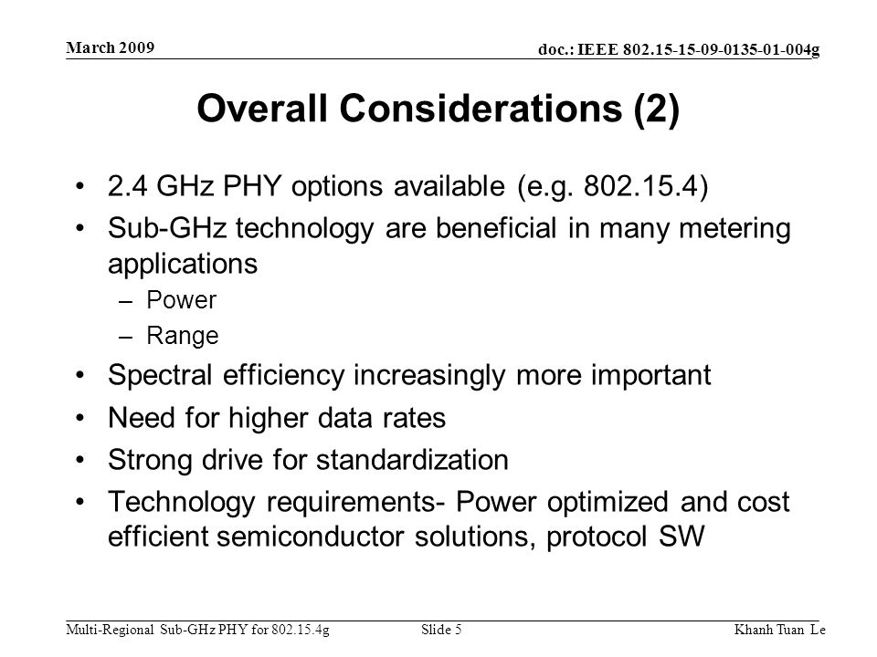 doc.: IEEE 802.15-15-09-0135-01-004g Multi-Regional Sub-GHz PHY for 802.15.4g March 2009 Khanh Tuan LeSlide 5 Overall Considerations (2) 2.4 GHz PHY o