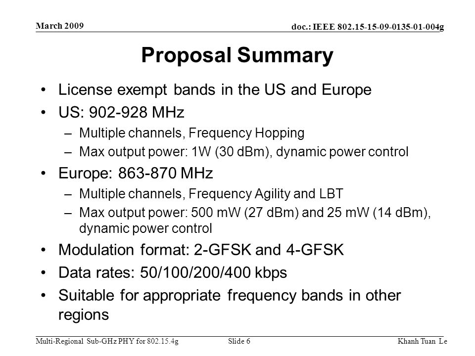 doc.: IEEE 802.15-15-09-0135-01-004g Multi-Regional Sub-GHz PHY for 802.15.4g March 2009 Khanh Tuan LeSlide 6 Proposal Summary License exempt bands in
