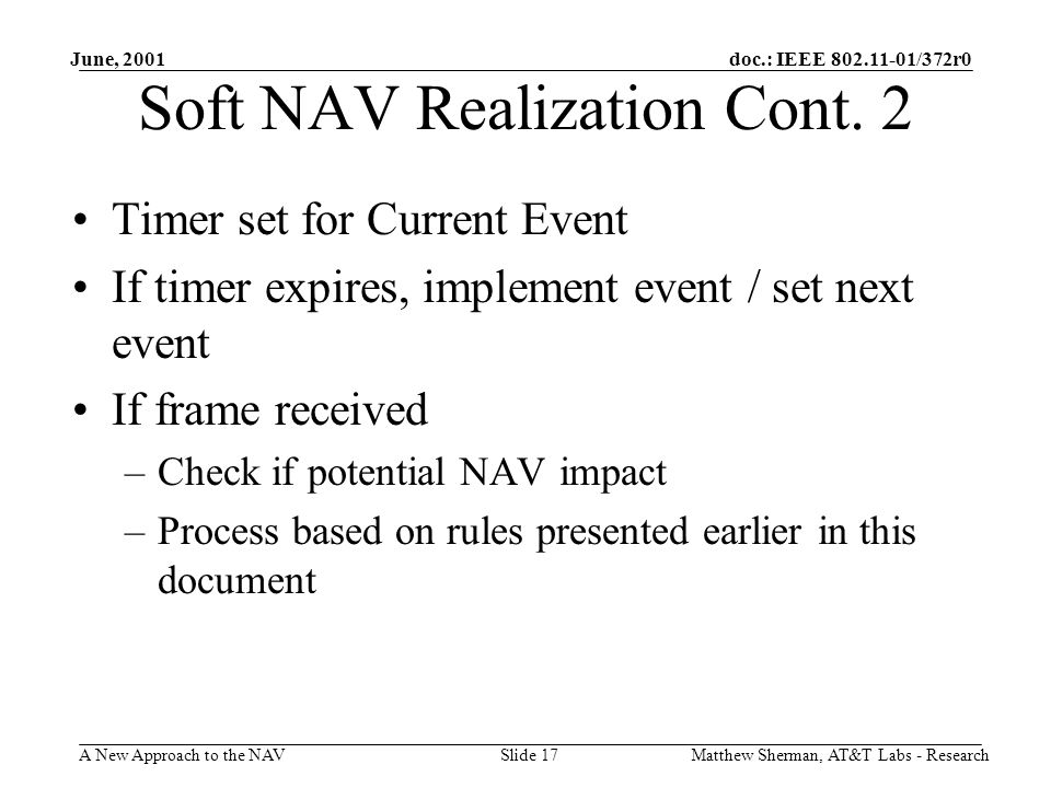 doc.: IEEE 802.11-01/372r0 A New Approach to the NAV June, 2001 Matthew Sherman, AT&T Labs - ResearchSlide 17 Soft NAV Realization Cont.