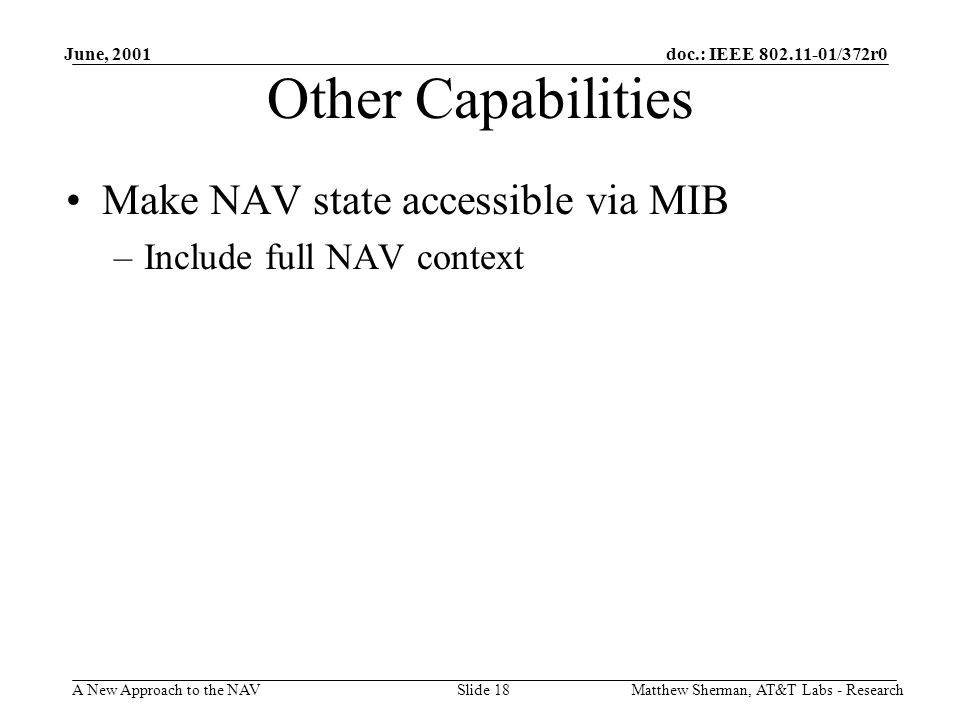 doc.: IEEE 802.11-01/372r0 A New Approach to the NAV June, 2001 Matthew Sherman, AT&T Labs - ResearchSlide 18 Other Capabilities Make NAV state access