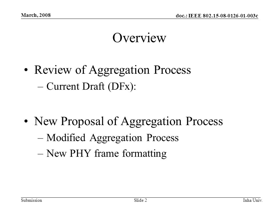 doc.: IEEE 802.15-08-0126-01-003c Submission March, 2008 Inha Univ.Slide 2 Overview Review of Aggregation Process –Current Draft (DFx): New Proposal of Aggregation Process –Modified Aggregation Process –New PHY frame formatting