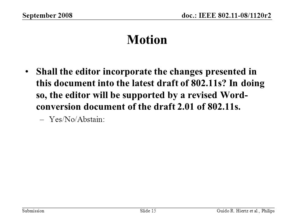 doc.: IEEE /1120r2 Submission Motion Shall the editor incorporate the changes presented in this document into the latest draft of s.