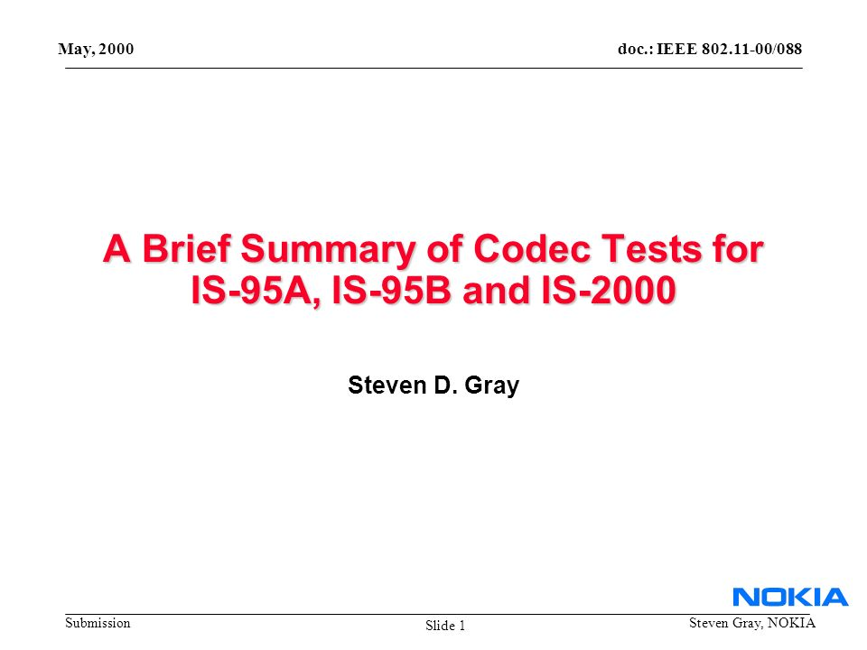 doc.: IEEE 802.11-00/088 Submission May, 2000 Steven Gray, NOKIA A Brief Summary of Codec Tests for IS-95A, IS-95B and IS-2000 Steven D.