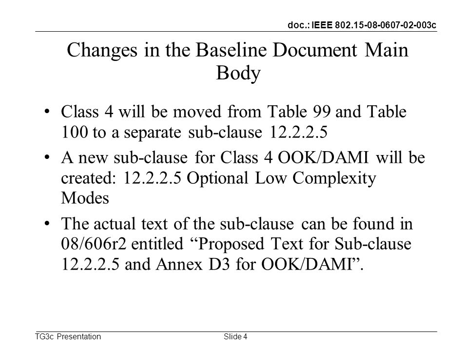 doc.: IEEE 802.15-08-0607-02-003c TG3c Presentation Changes in the Baseline Document Main Body Class 4 will be moved from Table 99 and Table 100 to a