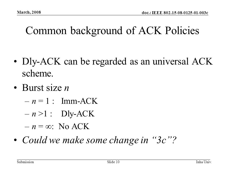doc.: IEEE c Submission March, 2008 Inha Univ.Slide 10 Common background of ACK Policies Dly-ACK can be regarded as an universal ACK scheme.