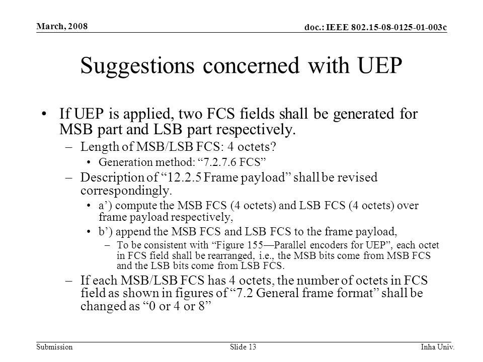 doc.: IEEE c Submission March, 2008 Inha Univ.Slide 13 Suggestions concerned with UEP If UEP is applied, two FCS fields shall be generated for MSB part and LSB part respectively.