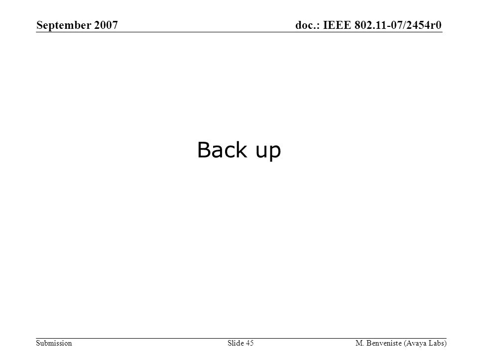 doc.: IEEE 802.11-07/2454r0 Submission September 2007 M. Benveniste (Avaya Labs)Slide 45 Back up