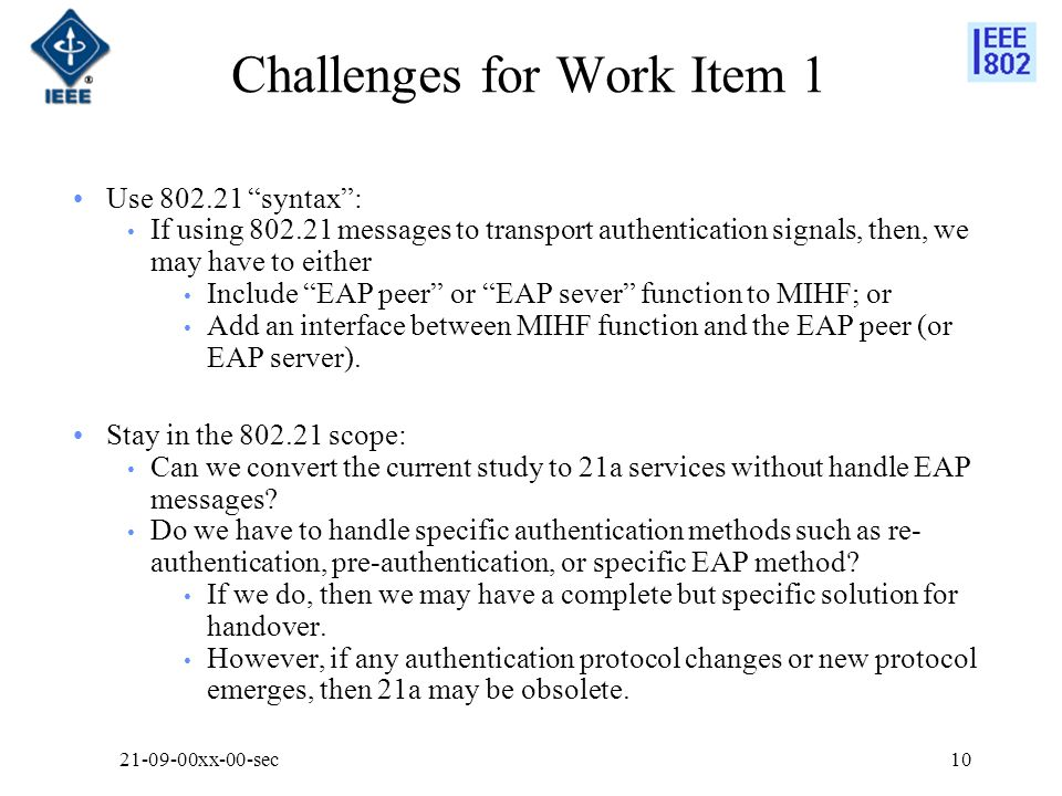 Challenges for Work Item 1 Use 802.21 syntax: If using 802.21 messages to transport authentication signals, then, we may have to either Include EAP pe