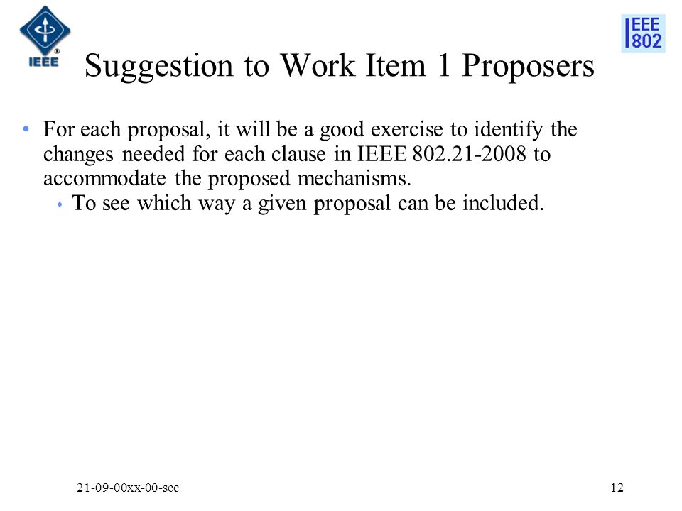 Suggestion to Work Item 1 Proposers For each proposal, it will be a good exercise to identify the changes needed for each clause in IEEE 802.21-2008 t