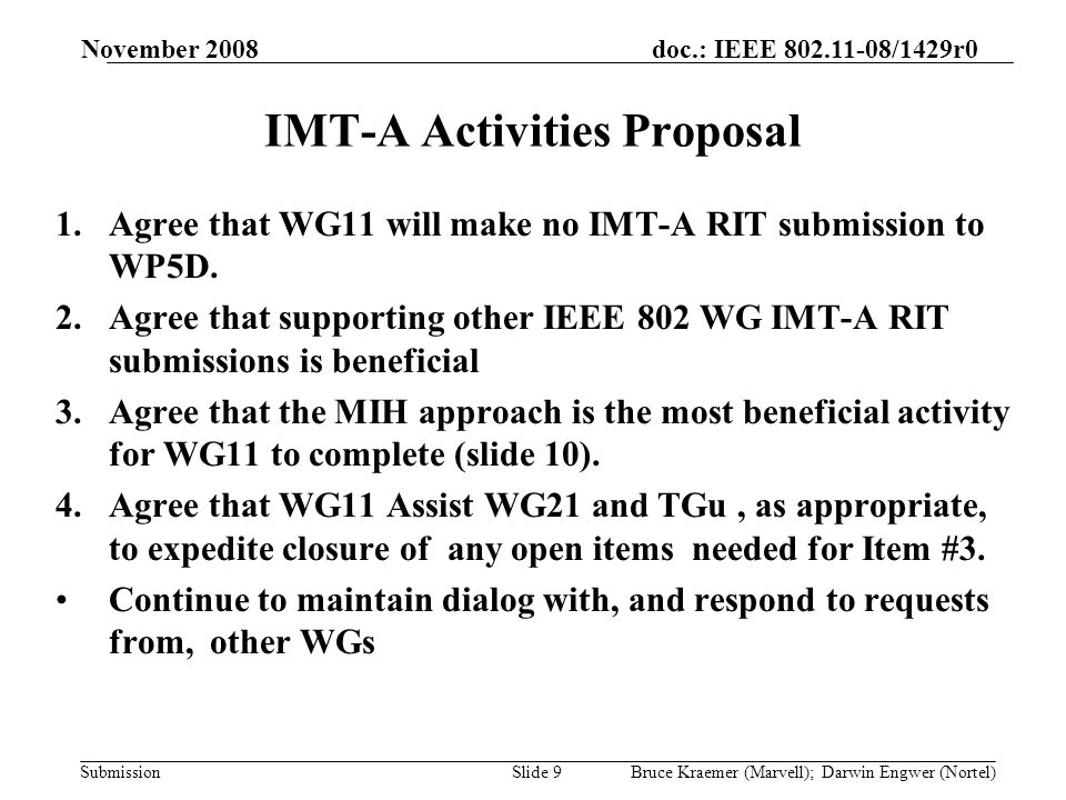 doc.: IEEE 802.11-08/1429r0 Submission November 2008 Bruce Kraemer (Marvell); Darwin Engwer (Nortel)Slide 10 Project Proposal Disband ad hoc Rely WG chair and WG 21 liaison reports for status information