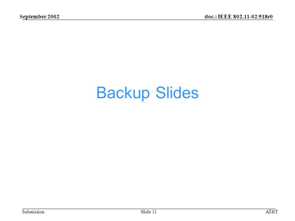 doc.: IEEE /518r0 Submission September 2002 AT&TSlide 11 Backup Slides