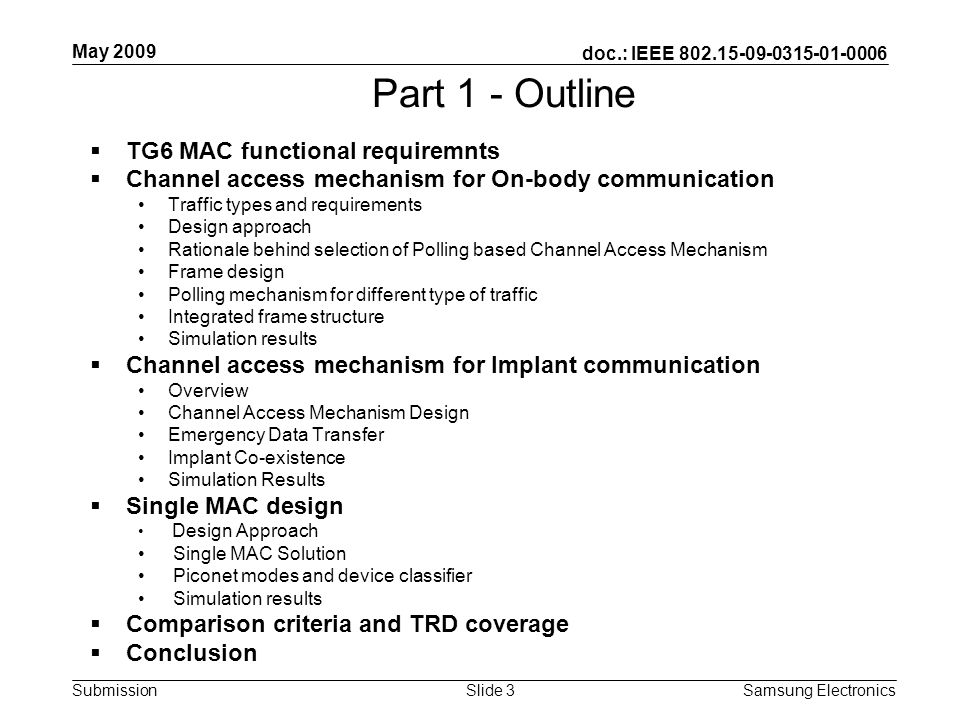 doc.: IEEE 802.15-09-0315-01-0006 Submission May 2009 Samsung Electronics Slide 3 Part 1 - Outline TG6 MAC functional requiremnts Channel access mecha